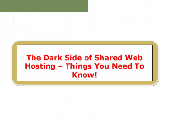 The Dark Side of Shared Web  Hosting – Things You Need To  Know!